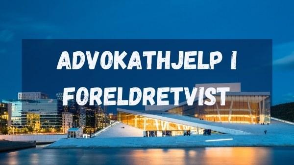 Advokathjelp i foreldretvist - Oslo